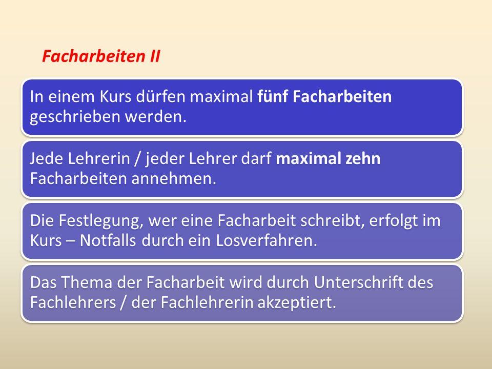Facharbeiten II In einem Kurs dürfen maximal fünf Facharbeiten geschrieben werden.