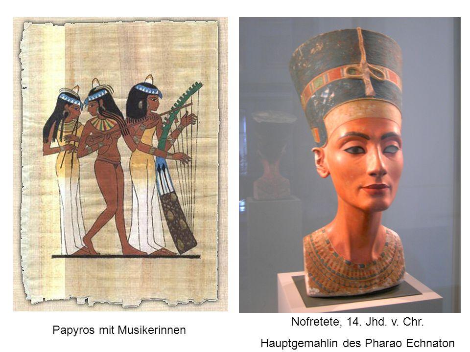 Papyros mit Musikerinnen Nofretete, 14. Jhd. v. Chr. Hauptgemahlin des Pharao Echnaton