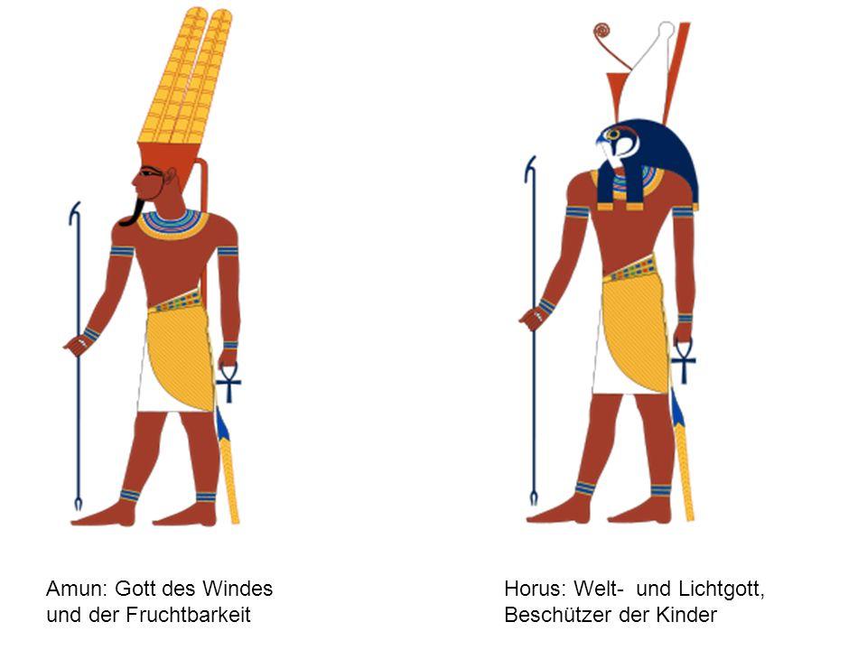 Amun: Gott des Windes und der Fruchtbarkeit Horus: Welt- und Lichtgott, Beschützer der Kinder