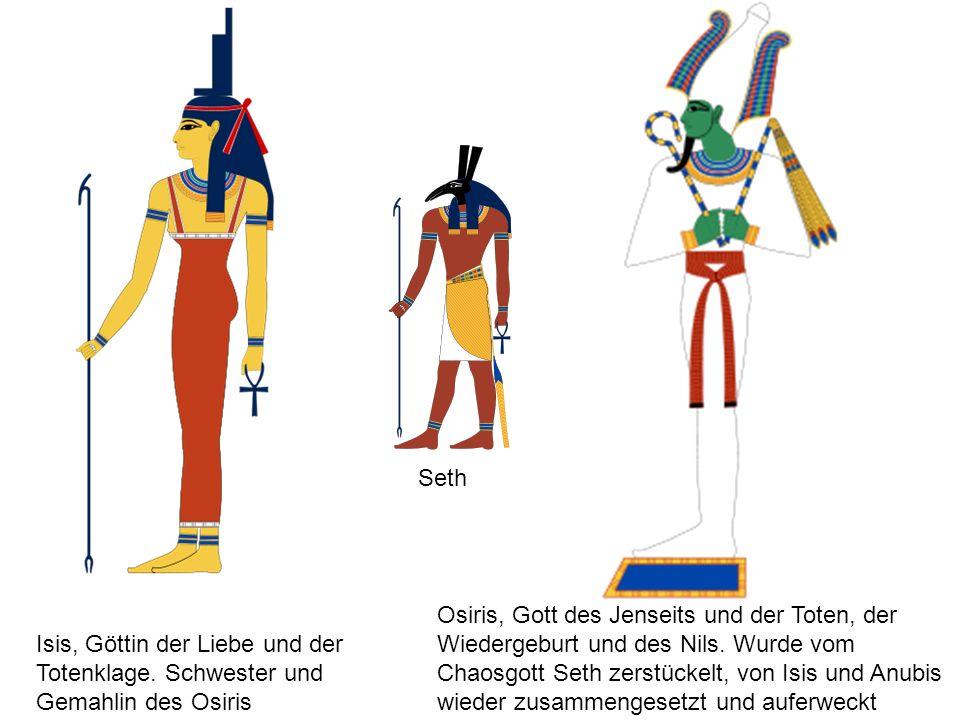 Isis, Göttin der Liebe und der Totenklage. Schwester und Gemahlin des Osiris Osiris, Gott des Jenseits und der Toten, der Wiedergeburt und des Nils. W