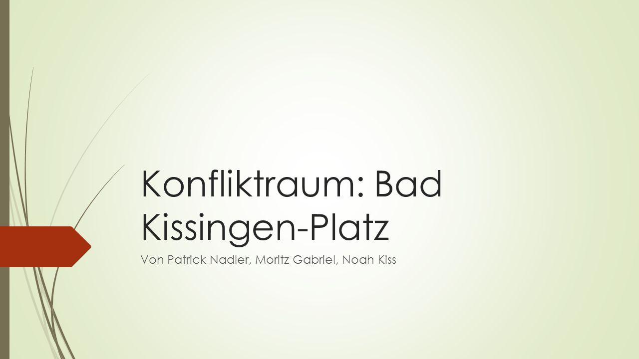 Konfliktraum: Bad Kissingen-Platz Von Patrick Nadler, Moritz Gabriel, Noah Kiss