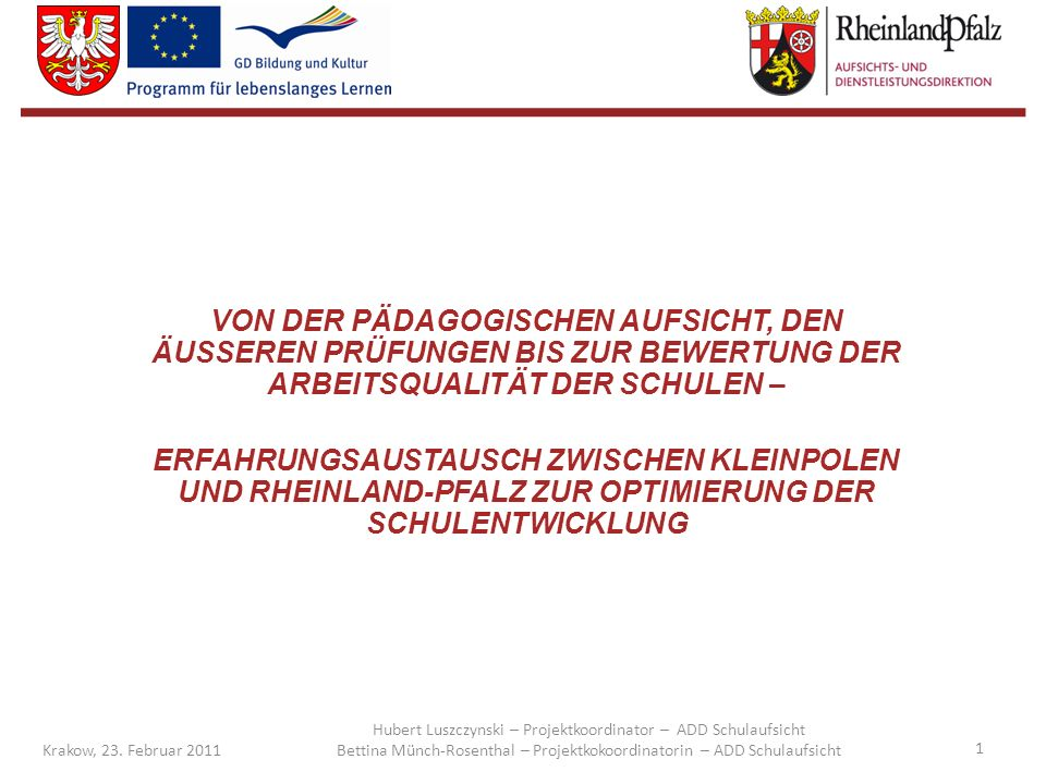 1 Krakow, 23. Februar 2011 Hubert Luszczynski – Projektkoordinator – ADD Schulaufsicht Bettina Münch-Rosenthal – Projektkokoordinatorin – ADD Schulauf
