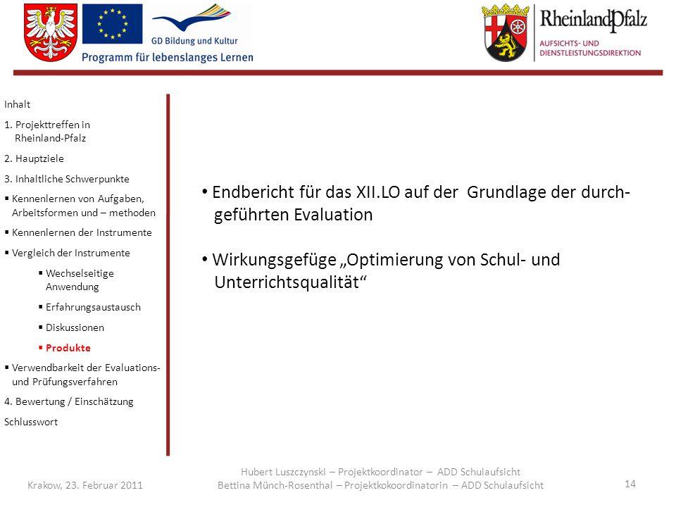 14 Krakow, 23. Februar 2011 Inhalt 1. Projekttreffen in Rheinland-Pfalz 2. Hauptziele 3. Inhaltliche Schwerpunkte  Kennenlernen von Aufgaben, Arbeits