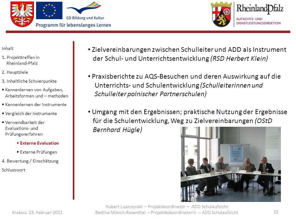 15 Krakow, 23. Februar 2011 Inhalt 1. Projekttreffen in Rheinland-Pfalz 2. Hauptziele 3. Inhaltliche Schwerpunkte  Kennenlernen von Aufgaben, Arbeits