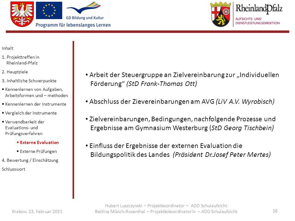 16 Krakow, 23. Februar 2011 Inhalt 1. Projekttreffen in Rheinland-Pfalz 2. Hauptziele 3. Inhaltliche Schwerpunkte  Kennenlernen von Aufgaben, Arbeits