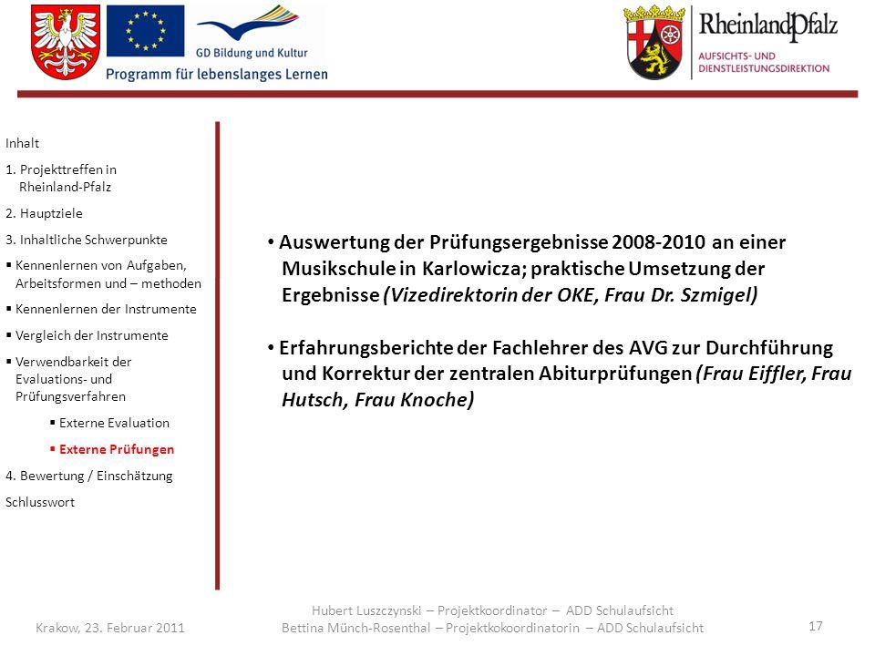 17 Krakow, 23. Februar 2011 Inhalt 1. Projekttreffen in Rheinland-Pfalz 2. Hauptziele 3. Inhaltliche Schwerpunkte  Kennenlernen von Aufgaben, Arbeits