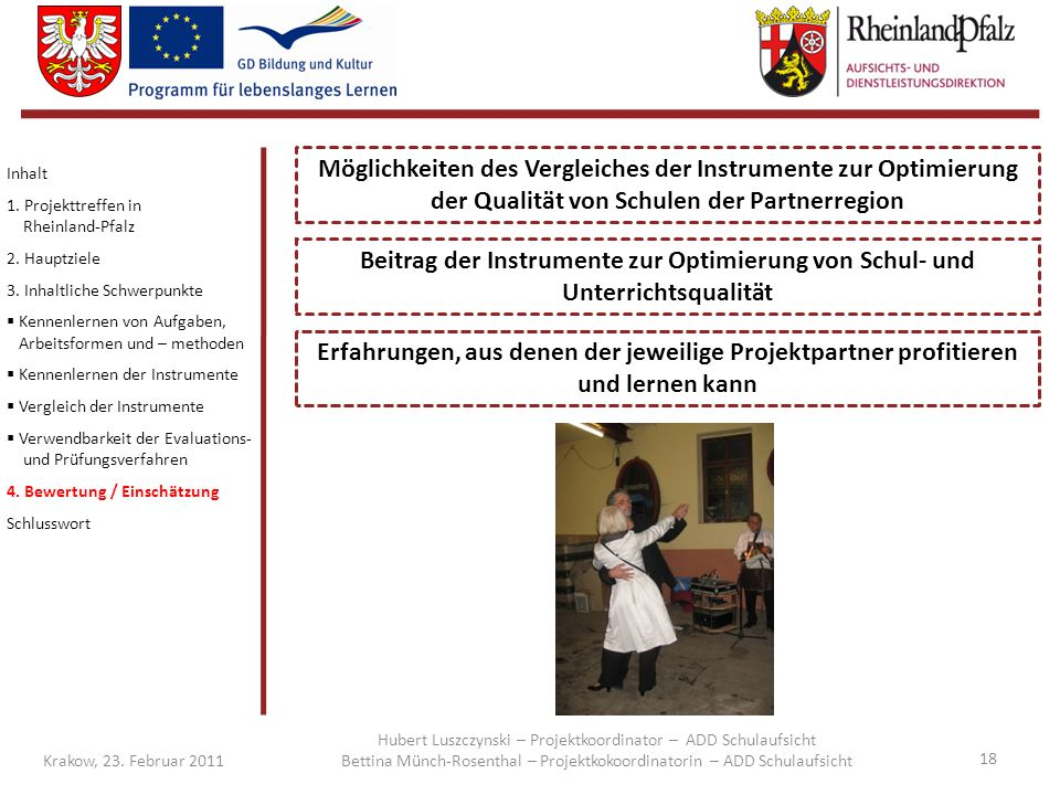 18 Krakow, 23. Februar 2011 Möglichkeiten des Vergleiches der Instrumente zur Optimierung der Qualität von Schulen der Partnerregion Inhalt 1. Projekt