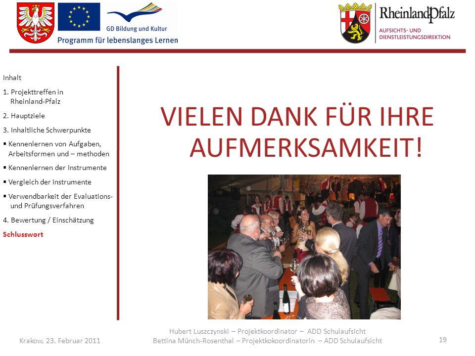19 Krakow, 23. Februar 2011 VIELEN DANK FÜR IHRE AUFMERKSAMKEIT! Inhalt 1. Projekttreffen in Rheinland-Pfalz 2. Hauptziele 3. Inhaltliche Schwerpunkte