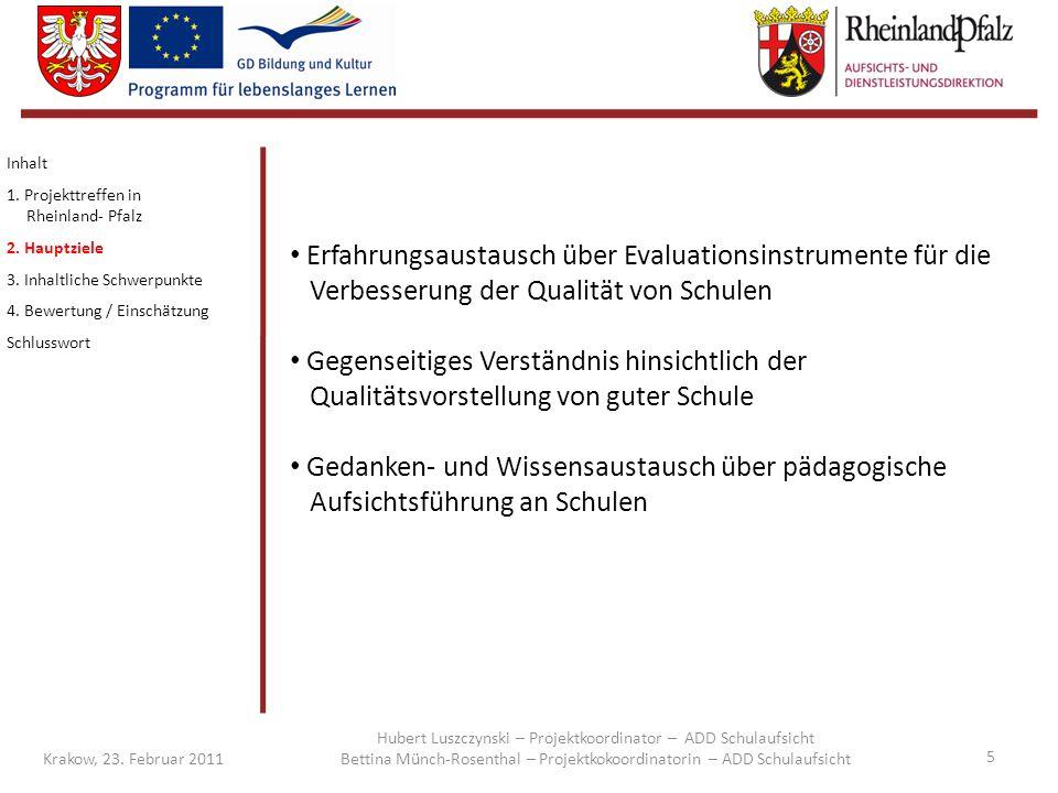 5 Krakow, 23. Februar 2011 Inhalt 1. Projekttreffen in Rheinland- Pfalz 2. Hauptziele 3. Inhaltliche Schwerpunkte 4. Bewertung / Einschätzung Schlussw