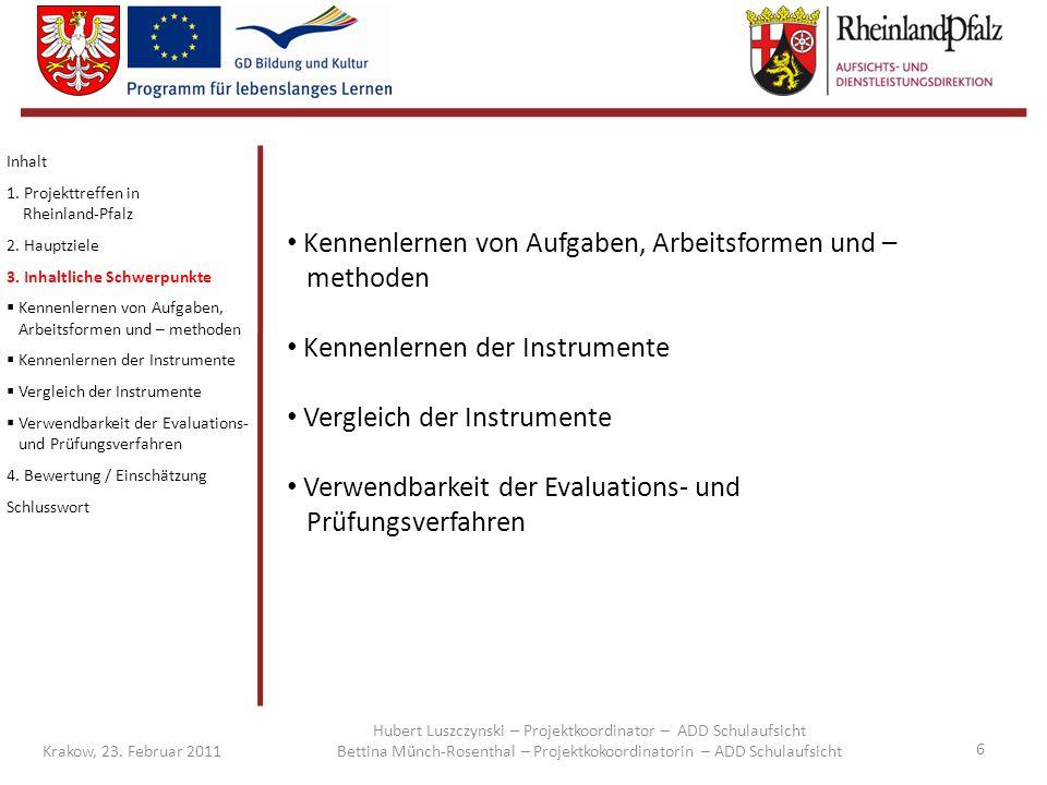 6 Krakow, 23. Februar 2011 Kennenlernen von Aufgaben, Arbeitsformen und – methoden Kennenlernen der Instrumente Vergleich der Instrumente Verwendbarke