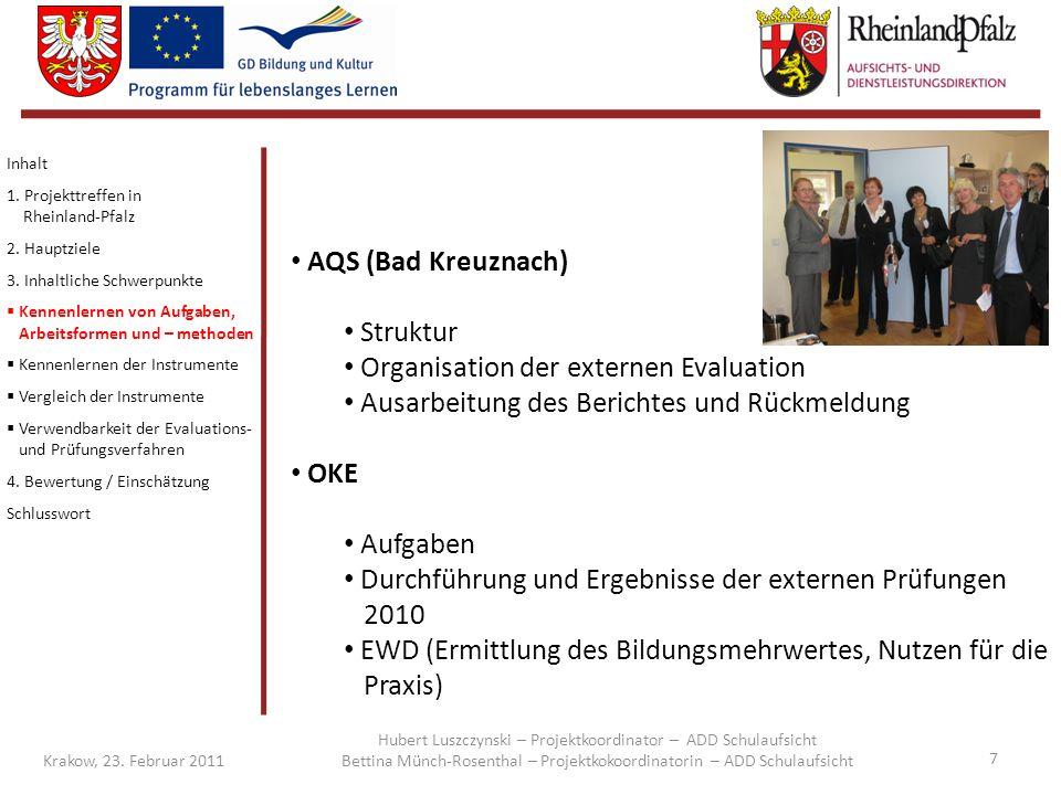 7 Krakow, 23. Februar 2011 AQS (Bad Kreuznach) Struktur Organisation der externen Evaluation Ausarbeitung des Berichtes und Rückmeldung OKE Aufgaben D