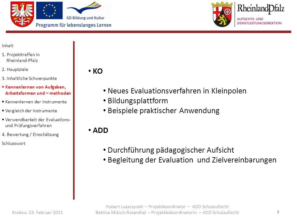 8 Krakow, 23. Februar 2011 KO Neues Evaluationsverfahren in Kleinpolen Bildungsplattform Beispiele praktischer Anwendung ADD Durchführung pädagogische
