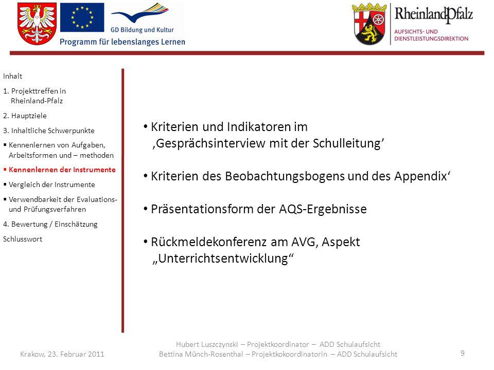 9 Krakow, 23. Februar 2011 Inhalt 1. Projekttreffen in Rheinland-Pfalz 2. Hauptziele 3. Inhaltliche Schwerpunkte  Kennenlernen von Aufgaben, Arbeitsf
