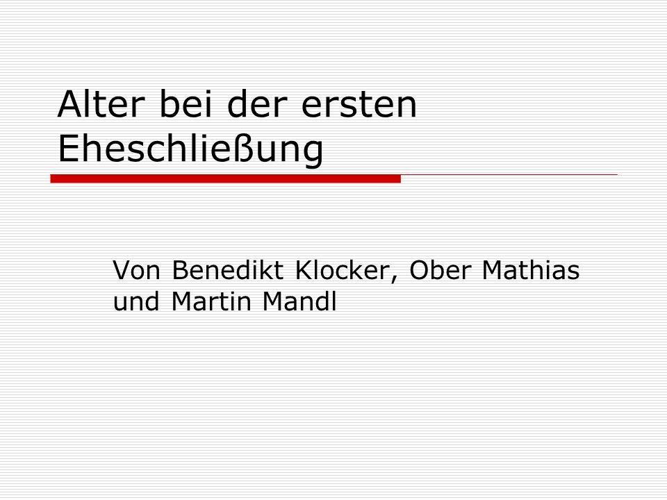 Alter bei der ersten Eheschließung Von Benedikt Klocker, Ober Mathias und Martin Mandl