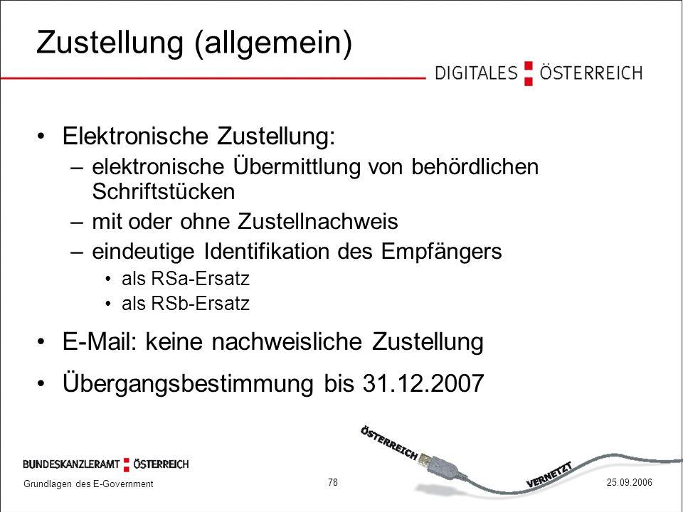 Grundlagen des E-Government 7825.09.2006 Zustellung (allgemein) Elektronische Zustellung: –elektronische Übermittlung von behördlichen Schriftstücken
