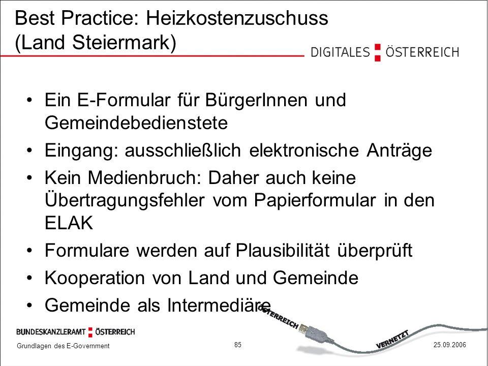 Grundlagen des E-Government 8525.09.2006 Best Practice: Heizkostenzuschuss (Land Steiermark) Ein E-Formular für BürgerInnen und Gemeindebedienstete Ei