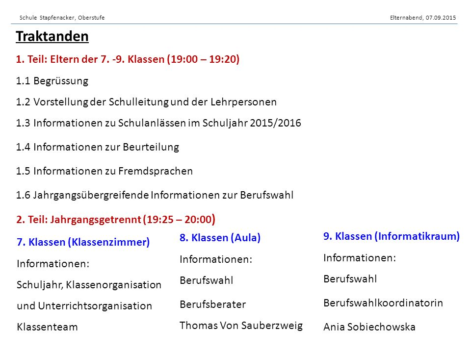 Schule Stapfenacker, OberstufeElternabend, 07.09.2015 Traktanden 1. Teil: Eltern der 7. -9. Klassen (19:00 – 19:20) 1.1 Begrüssung 1.2 Vorstellung der