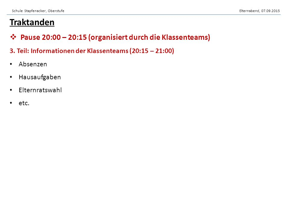 Schule Stapfenacker, OberstufeElternabend, 07.09.2015 Traktanden  Pause 20:00 – 20:15 (organisiert durch die Klassenteams) 3. Teil: Informationen der