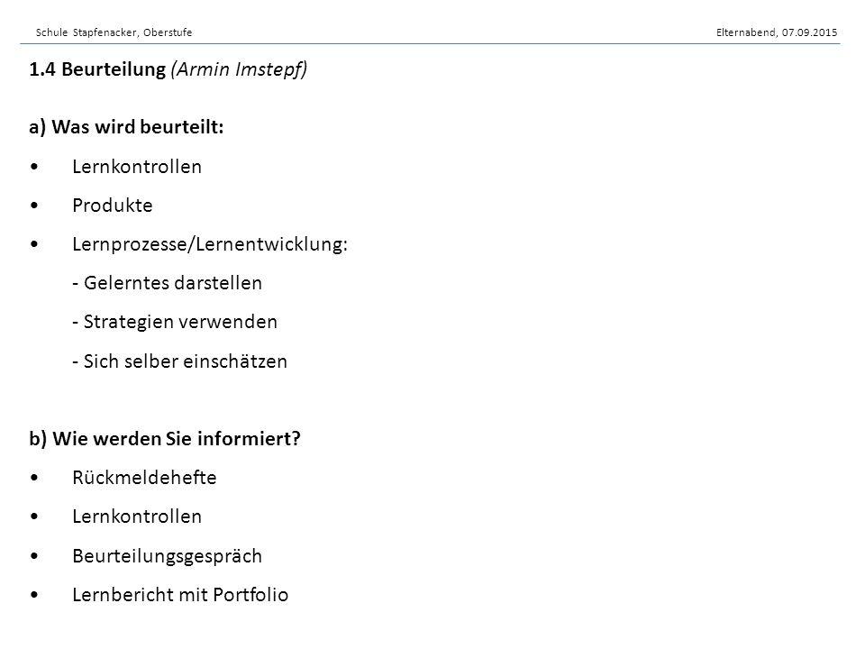 Schule Stapfenacker, OberstufeElternabend, 07.09.2015 c) Niveauzuteilung Elternentscheid auf Grundlage der Beurteilung durch die Lehrpersonen d) Neuerung Lernbericht 4-stufige Schlusssätze 1.4 Beurteilung (Armin Imstepf)