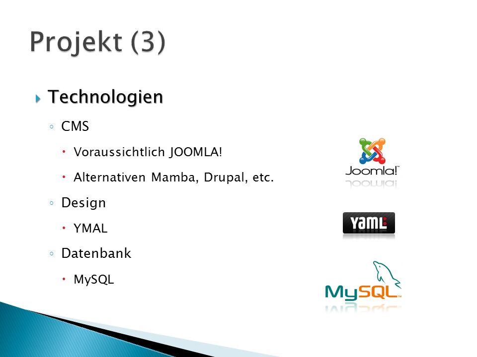  Technologien ◦ CMS  Voraussichtlich JOOMLA!  Alternativen Mamba, Drupal, etc. ◦ Design  YMAL ◦ Datenbank  MySQL