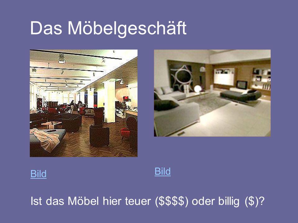 Das Möbelgeschäft Bild Ist das Möbel hier teuer ($$$$) oder billig ($)