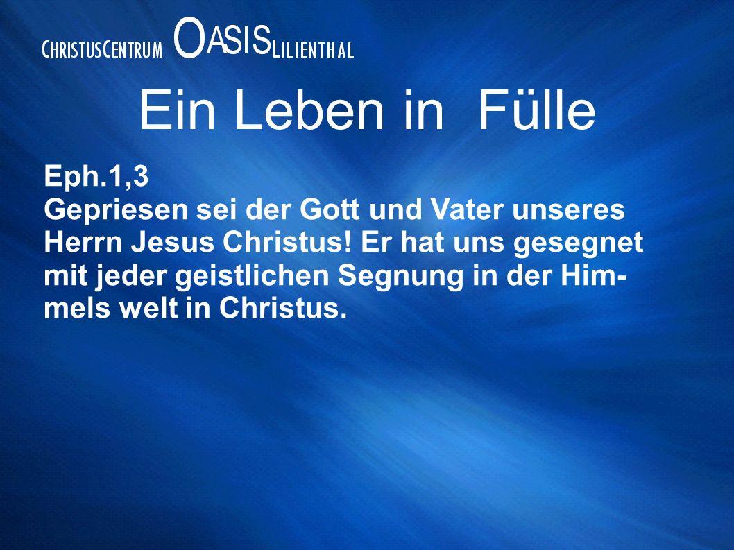 Eph.1,3 Gepriesen sei der Gott und Vater unseres Herrn Jesus Christus! Er hat uns gesegnet mit jeder geistlichen Segnung in der Him- mels welt in Chri