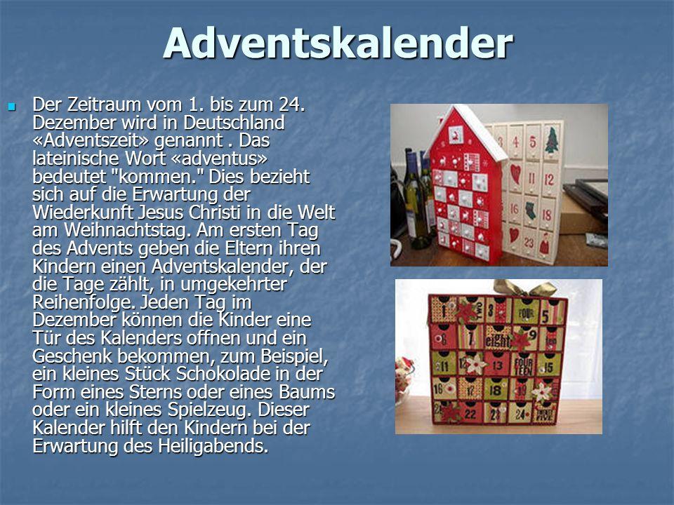 Аdventskalender Der Zeitraum vom 1.bis zum 24. Dezember wird in Deutschland «Adventszeit» genannt.