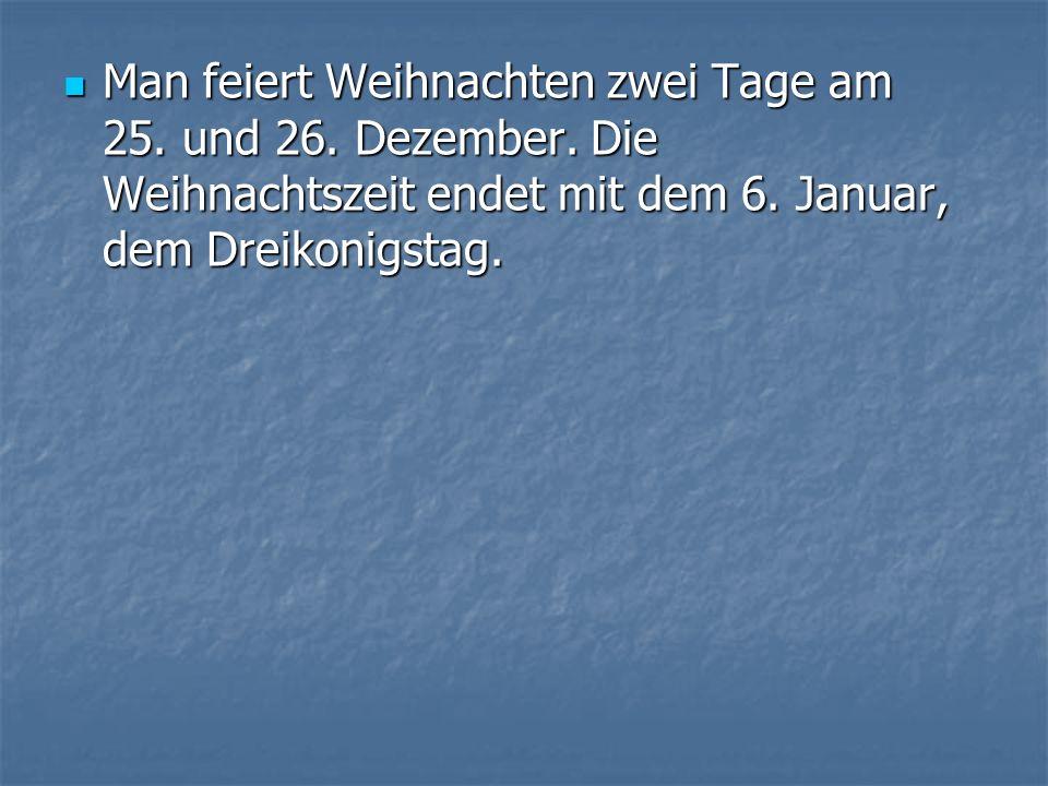 Man feiert Weihnachten zwei Tage am 25.und 26. Dezember.
