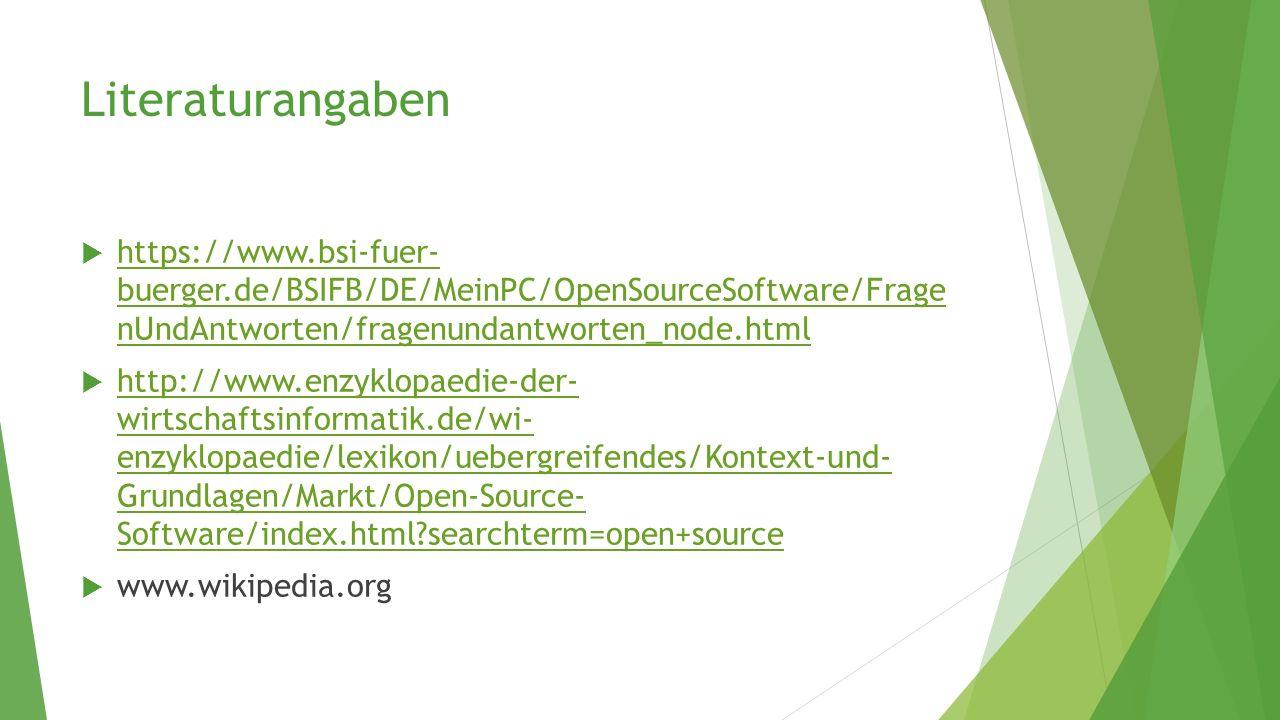 Literaturangaben  https://www.bsi-fuer- buerger.de/BSIFB/DE/MeinPC/OpenSourceSoftware/Frage nUndAntworten/fragenundantworten_node.html https://www.bs