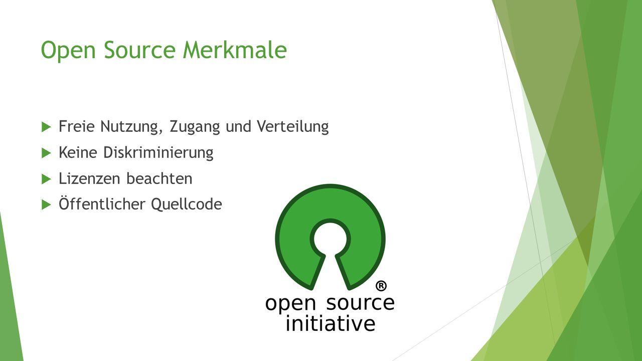 Open Source Merkmale  Freie Nutzung, Zugang und Verteilung  Keine Diskriminierung  Lizenzen beachten  Öffentlicher Quellcode