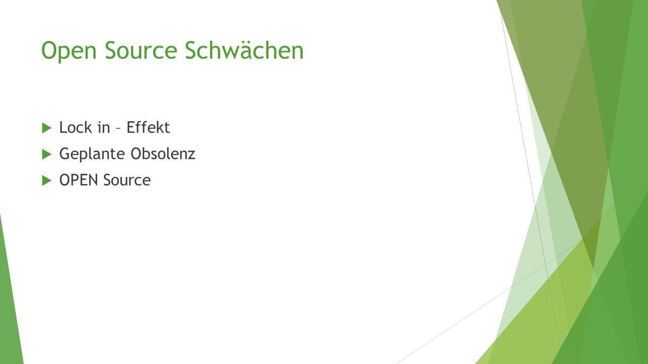 Open Source Schwächen  Lock in – Effekt  Geplante Obsolenz  OPEN Source