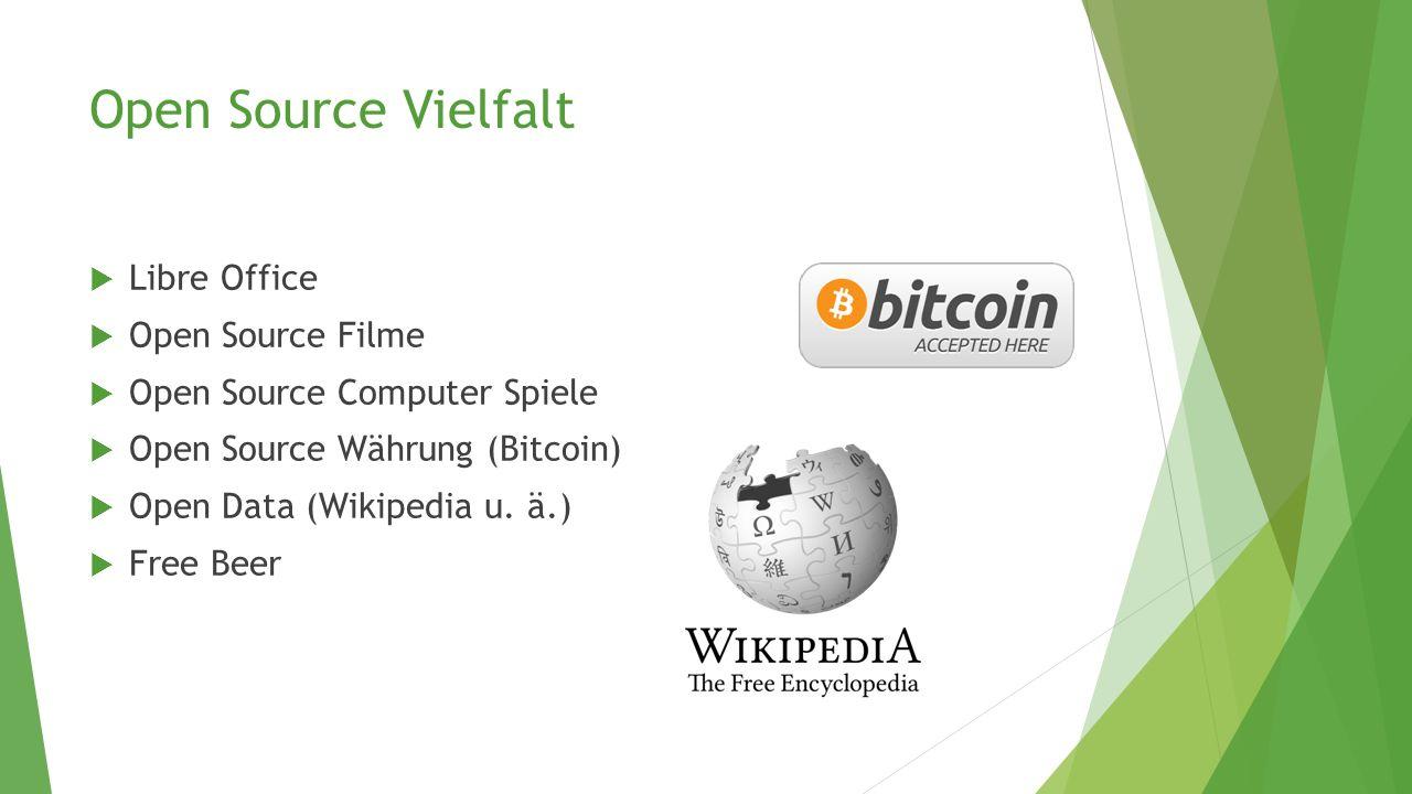 Open Source Vielfalt  Libre Office  Open Source Filme  Open Source Computer Spiele  Open Source Währung (Bitcoin)  Open Data (Wikipedia u. ä.) 