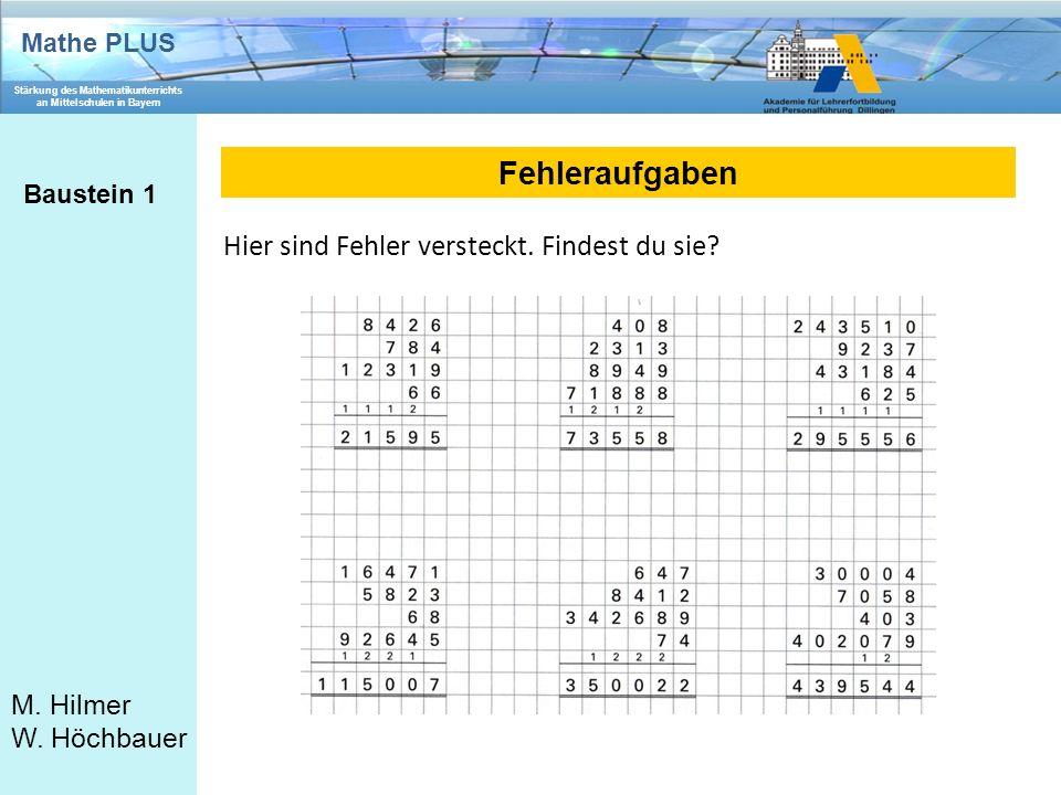Mathe PLUS Stärkung des Mathematikunterrichts an Mittelschulen in Bayern M. Hilmer W. Höchbauer Fehleraufgaben Baustein 1 Hier sind Fehler versteckt.