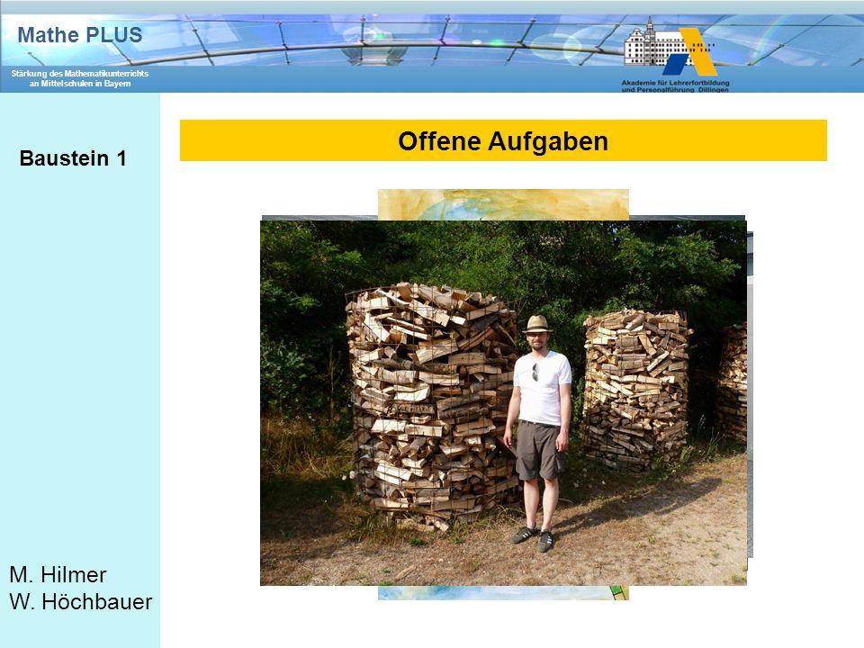 Mathe PLUS Stärkung des Mathematikunterrichts an Mittelschulen in Bayern M. Hilmer W. Höchbauer Offene Aufgaben Baustein 1