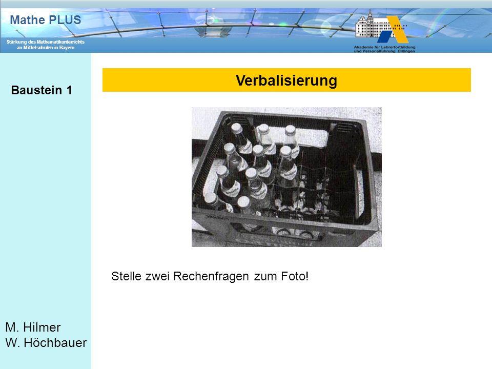 Mathe PLUS Stärkung des Mathematikunterrichts an Mittelschulen in Bayern M. Hilmer W. Höchbauer Verbalisierung Baustein 1 Stelle zwei Rechenfragen zum