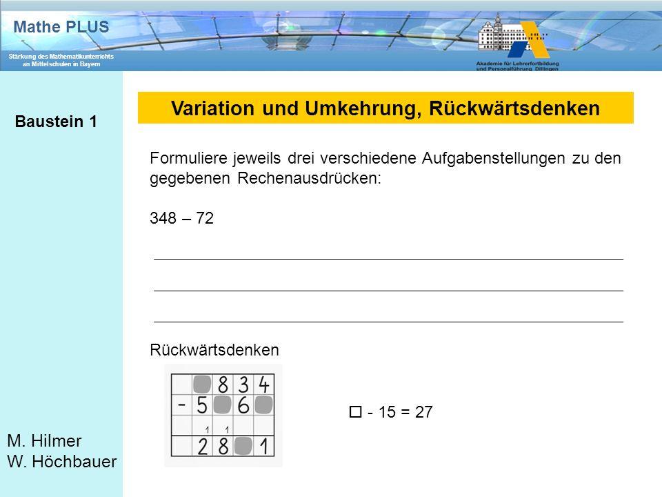 Mathe PLUS Stärkung des Mathematikunterrichts an Mittelschulen in Bayern M. Hilmer W. Höchbauer Variation und Umkehrung, Rückwärtsdenken Baustein 1 Fo