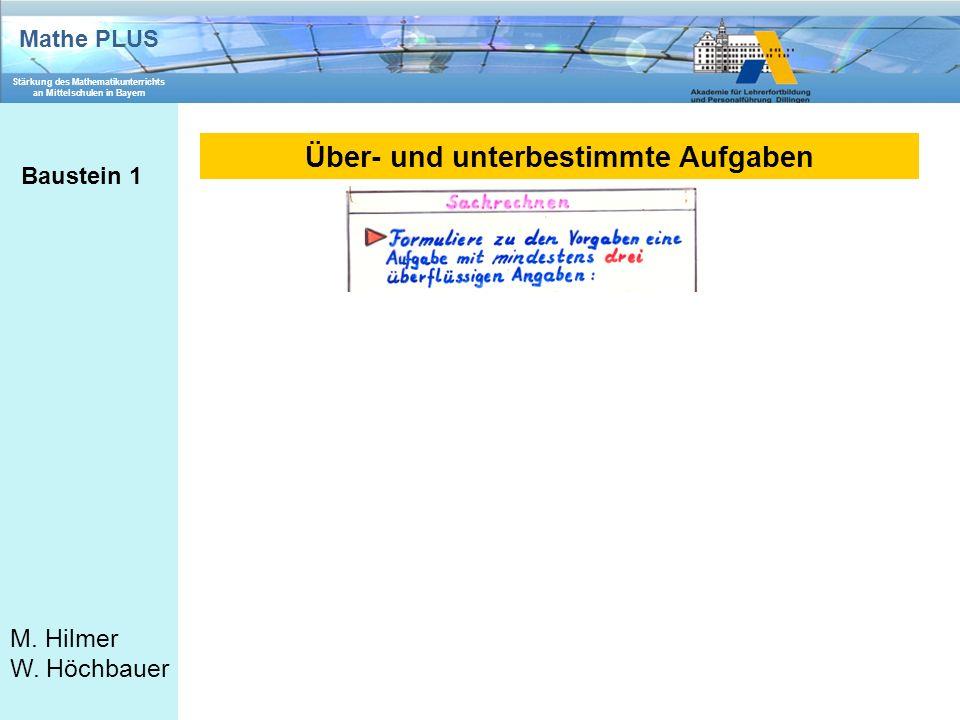Mathe PLUS Stärkung des Mathematikunterrichts an Mittelschulen in Bayern M. Hilmer W. Höchbauer Über- und unterbestimmte Aufgaben Baustein 1
