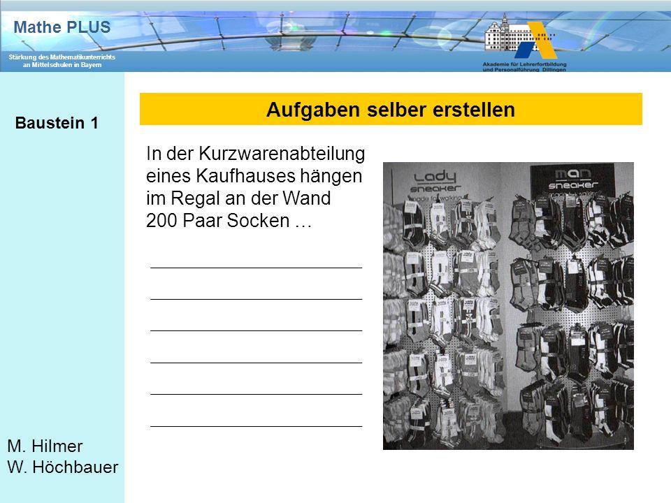 Mathe PLUS Stärkung des Mathematikunterrichts an Mittelschulen in Bayern M. Hilmer W. Höchbauer Aufgaben selber erstellen Baustein 1 In der Kurzwarena