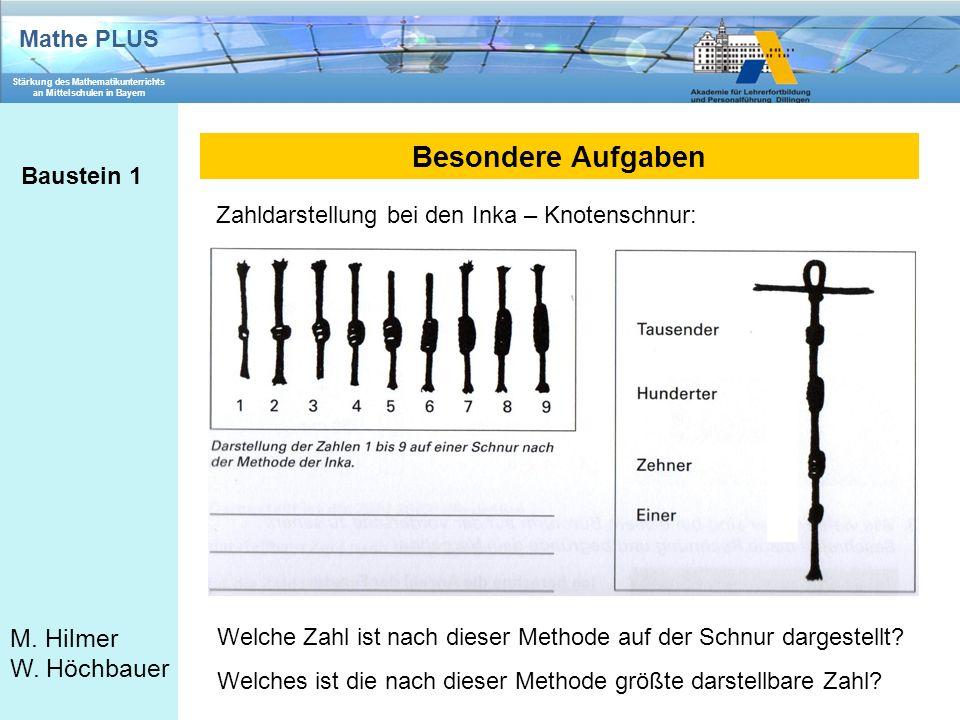 Mathe PLUS Stärkung des Mathematikunterrichts an Mittelschulen in Bayern M. Hilmer W. Höchbauer Besondere Aufgaben Baustein 1 Zahldarstellung bei den