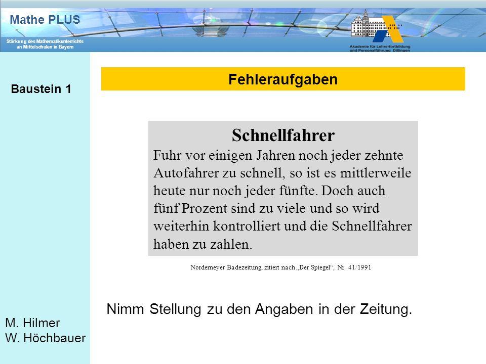 Mathe PLUS Stärkung des Mathematikunterrichts an Mittelschulen in Bayern M. Hilmer W. Höchbauer Fehleraufgaben Baustein 1 Schnellfahrer Fuhr vor einig