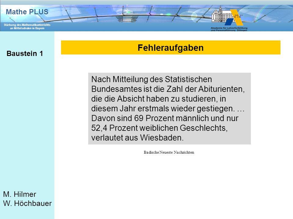 Mathe PLUS Stärkung des Mathematikunterrichts an Mittelschulen in Bayern M. Hilmer W. Höchbauer Fehleraufgaben Baustein 1 Nach Mitteilung des Statisti