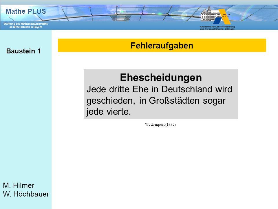 Mathe PLUS Stärkung des Mathematikunterrichts an Mittelschulen in Bayern M. Hilmer W. Höchbauer Fehleraufgaben Baustein 1 Ehescheidungen Jede dritte E