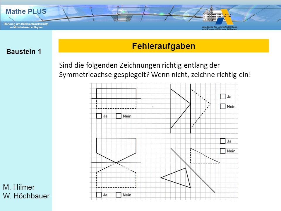 Mathe PLUS Stärkung des Mathematikunterrichts an Mittelschulen in Bayern M. Hilmer W. Höchbauer Fehleraufgaben Baustein 1 Sind die folgenden Zeichnung