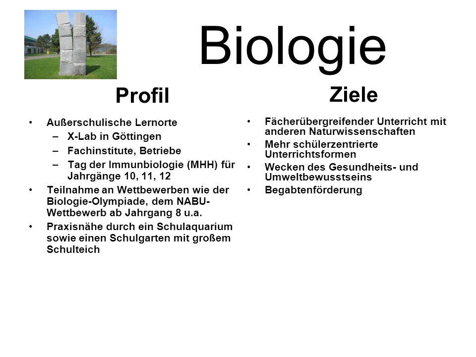 Biologie Außerschulische Lernorte –X-Lab in Göttingen –Fachinstitute, Betriebe –Tag der Immunbiologie (MHH) für Jahrgänge 10, 11, 12 Teilnahme an Wettbewerben wie der Biologie-Olympiade, dem NABU- Wettbewerb ab Jahrgang 8 u.a.