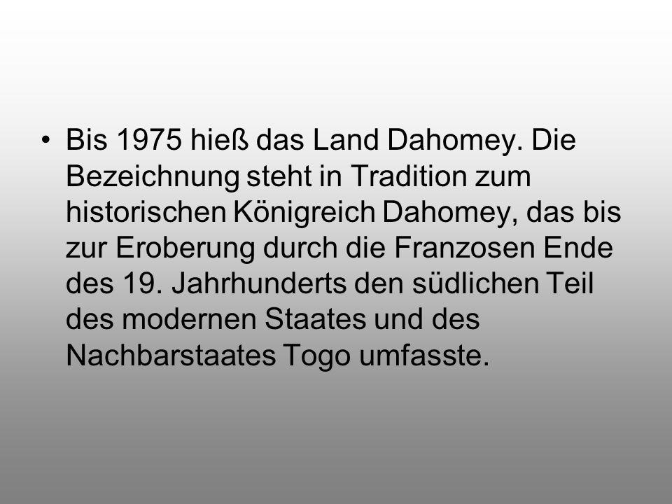 Bis 1975 hieß das Land Dahomey.