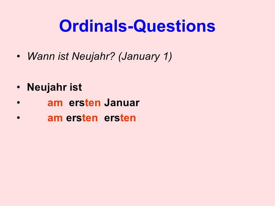 Ordinals-Questions Wann ist Neujahr? (January 1) Neujahr ist am ersten Januar am ersten ersten