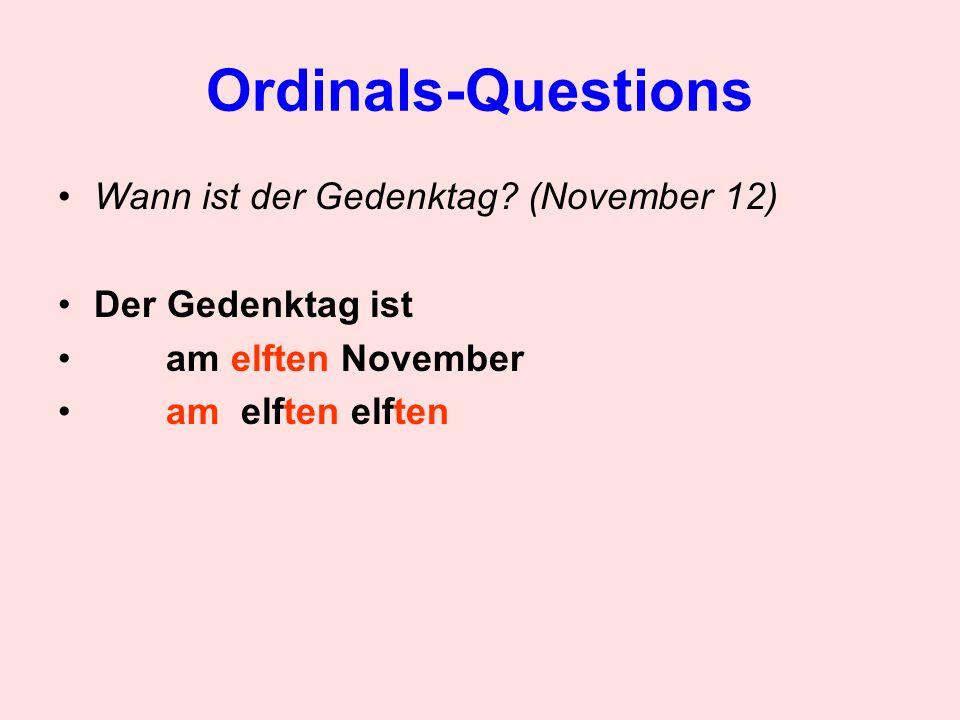 Ordinals-Questions Wann ist der Gedenktag? (November 12) Der Gedenktag ist am elften November am elften elften