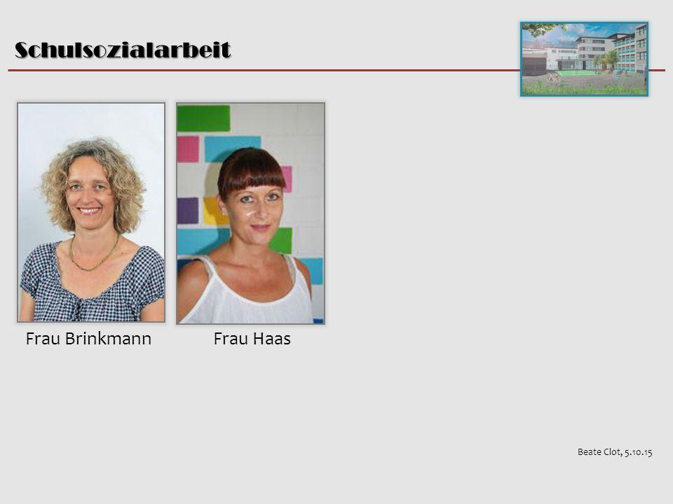 Schulsozialarbeit Beate Clot, 5.10.15 Frau HaasFrau Brinkmann