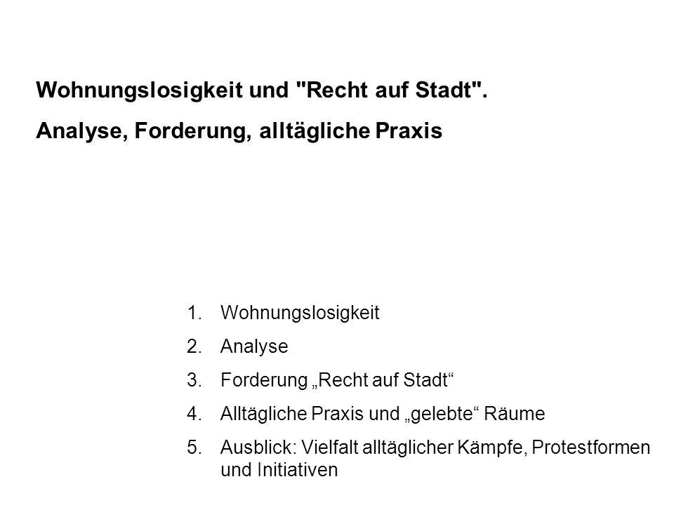 """1.Wohnungslosigkeit 2.Analyse 3.Forderung """"Recht auf Stadt"""" 4.Alltägliche Praxis und """"gelebte"""" Räume 5.Ausblick: Vielfalt alltäglicher Kämpfe, Protest"""