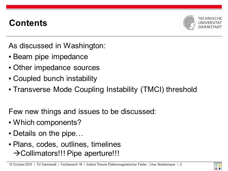 Contents As discussed in Washington: ▪Beam pipe impedance ▪Other impedance sources ▪Coupled bunch instability ▪Transverse Mode Coupling Instability (T